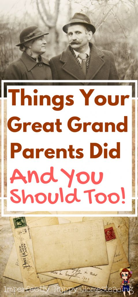 10 Things Your Great Grandparents (or great great) and YOU should too! The tips we can take from an older generation for a better life now.