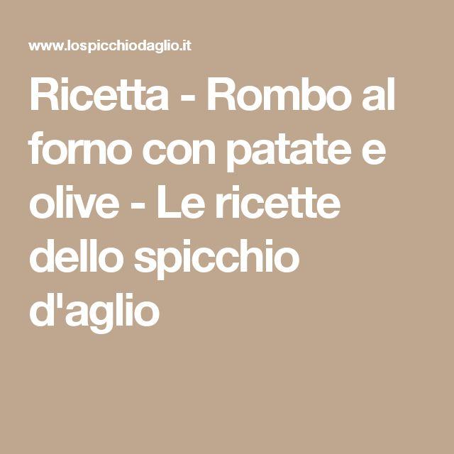 Ricetta - Rombo al forno con patate e olive - Le ricette dello spicchio d'aglio