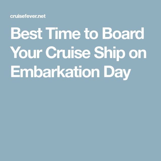 Best Time to Board Your Cruise Ship on Embarkation Day