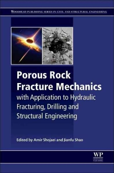Porous Rock Fracture Mechanics: With Application to Hydraulic Fracturing, Drilling and Structural Engineering