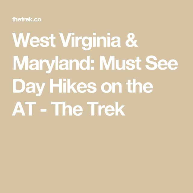 West Virginia & Maryland: Must See Day Hikes on the AT - The Trek