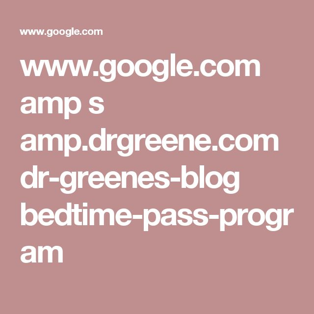 www.google.com amp s amp.drgreene.com dr-greenes-blog bedtime-pass-program