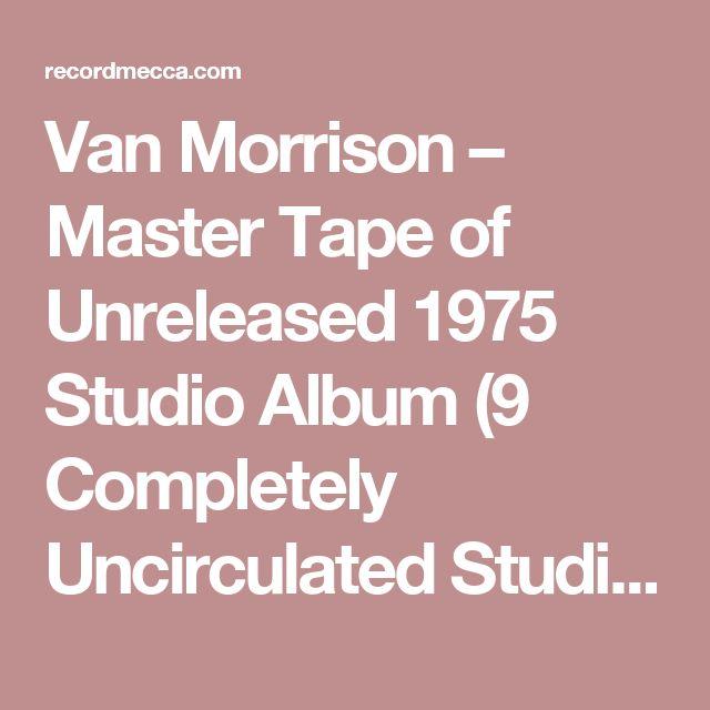 Van Morrison – Master Tape of Unreleased 1975 Studio Album (9 Completely Uncirculated Studio Tracks)