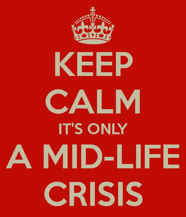 keep-calm-it-s-only-a-mid-life-crisis.png 600×700 pixels