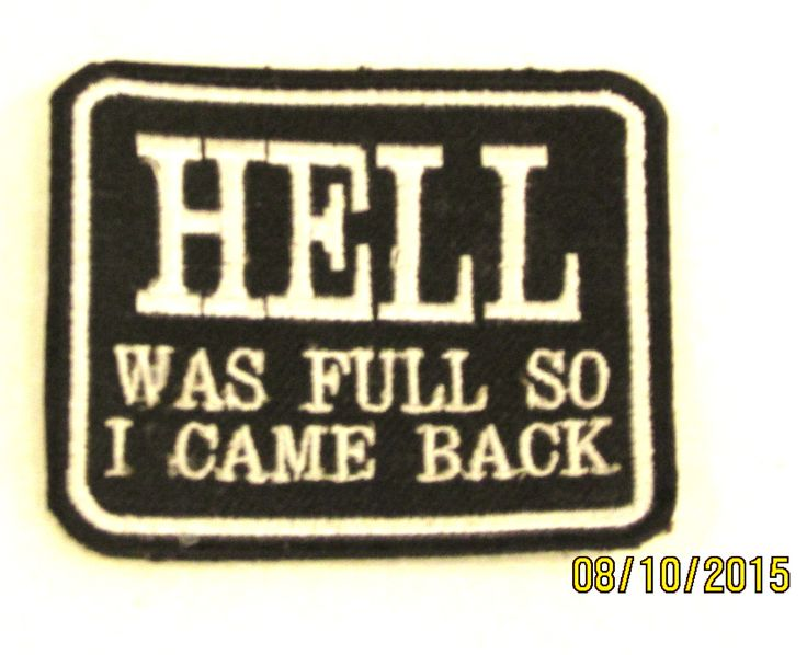 """HELL WAS FULL SO I CAME BACK Iron on Small Badge Patch for Motorcycle Biker Vest SB843. Size 4""""x 1"""" Embroidered patches for jacket vest or shirt. High quality stitching. Sealed back to easily sew patc"""