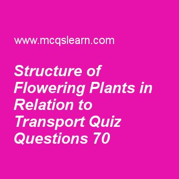 Practice SAT biology MCQ test 70 to learn structure of flowering plants in relation to transport quiz online. Download SAT biology quiz questions and answers to learn movement of material in flowering plants. Practice MCQs to test knowledge on structure of flowering plants in relation to transport, need for homeostasis, surface area :volume ratio, mammalian skin, family planning worksheets.  Free study guide has multiple choice quiz questions as as sieve tube cell gain its maturity, it…