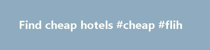 Find cheap hotels #cheap #flih http://cheap.nef2.com/find-cheap-hotels-cheap-flih/  #find cheap hotels # Hotels Here at lastminute.com, we know hotels, and we aim to bring you the best price on a last minute booking. From modern apartments and traditional guesthouses to well-known brands and boutique accommodations; we've got a great choice of places to stay. If you're looking to save a bit of money on your holiday, check out our selection of cheap rooms, or if you want to celebrate in…