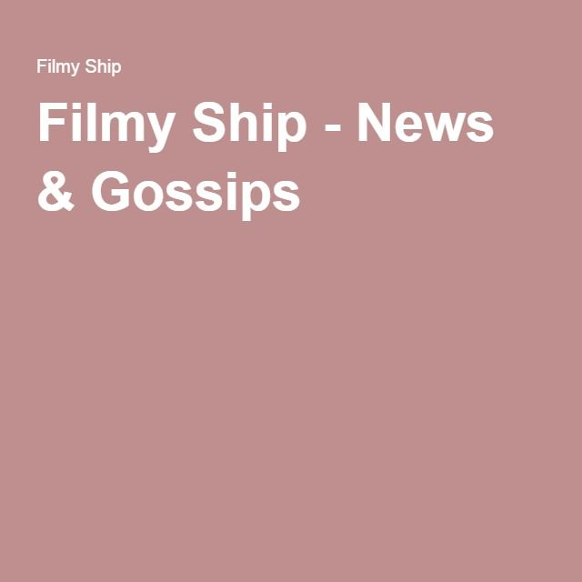 Filmy Ship - News & Gossips