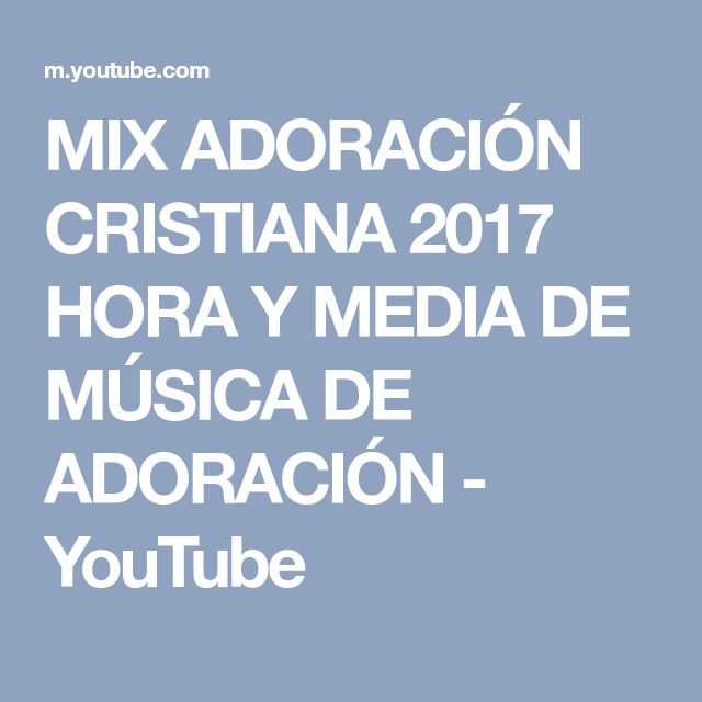 MIX ADORACIÓN CRISTIANA 2017 HORA Y MEDIA DE MÚSICA DE ADORACIÓN - YouTube