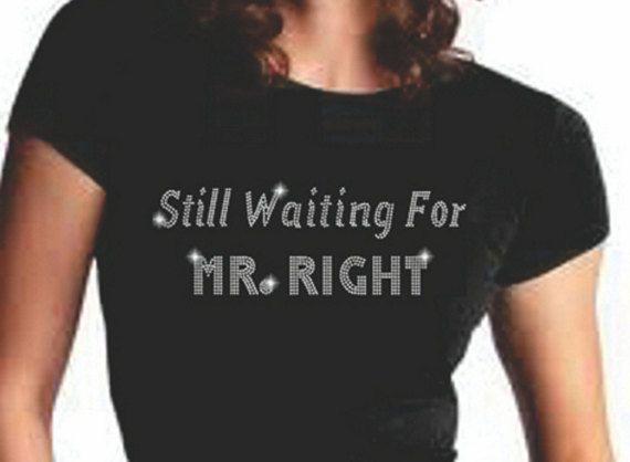 Still Waiting For Mr. Right Rhinestone Tshirt by BlingnPrintStreet