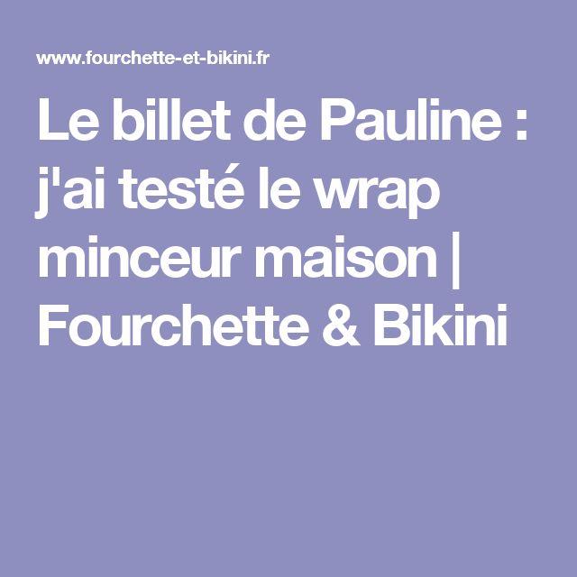 Le billet de Pauline : j'ai testé le wrap minceur maison   Fourchette & Bikini