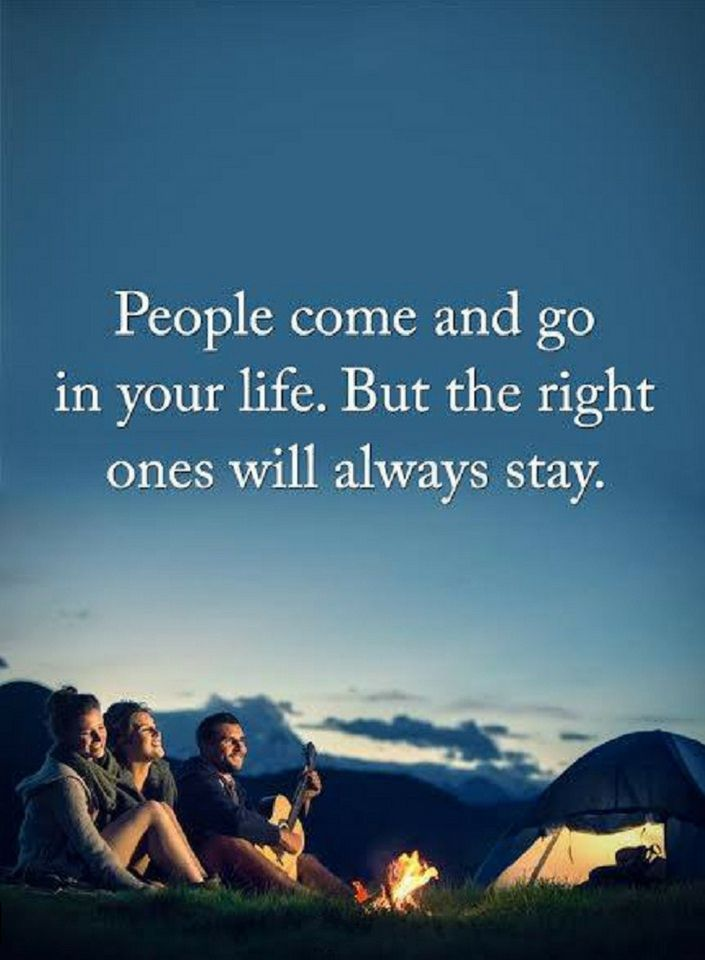 Quotes People come and go in your life. But the right ones will always stay.
