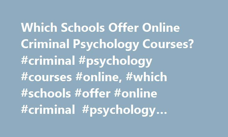 Which Schools Offer Online Criminal Psychology Courses? #criminal #psychology #courses #online, #which #schools #offer #online #criminal #psychology #courses? http://questions.nef2.com/which-schools-offer-online-criminal-psychology-courses-criminal-psychology-courses-online-which-schools-offer-online-criminal-psychology-courses/  # Which Schools Offer Online Criminal Psychology Courses? Online criminal psychology courses teach students to observe and identify the psychological workings of a…