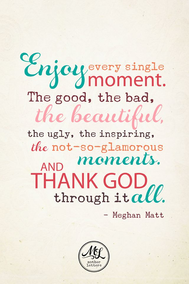 Enjoy every single moment!