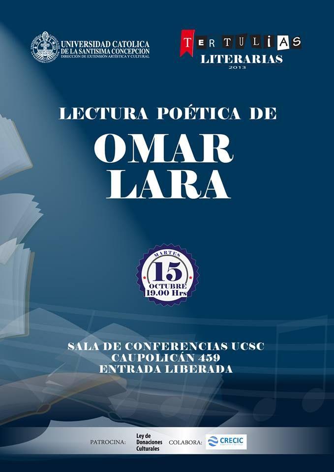 Les invitamos para el martes 15 ,a disfrutar de la Poesía del destacado Poeta Omar Lara, como siempre nuestro encuentro a las 19.00 hrs. en Sala Conferencias y Exposiciones Ucsc.
