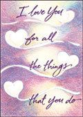 I love you for all the things you do -but love you most for just being you. - $3.89