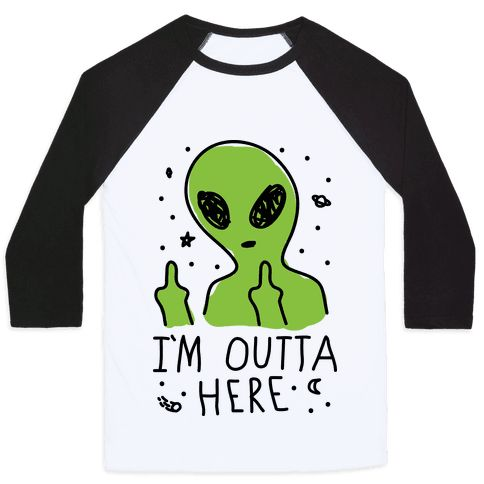 I'm Outta Here Alien - Show off your love of outer space and sassy aliens with this sci-fi humor, alien believer's, sassy galaxy shirt! Let all humankind know that you are over Earth and you are OUTTA HERE!