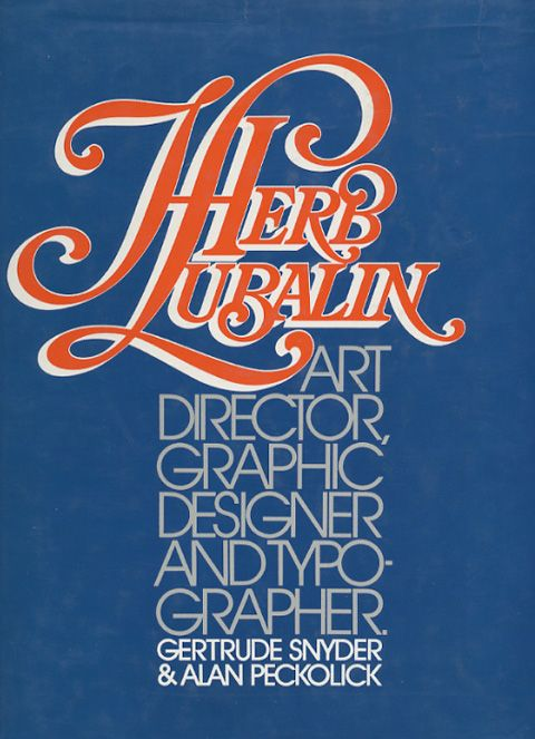 Herb Lubalin: Art Director, Graphic Designer and Typographer [Hardcover]: Gertrude Snyder, Alan Peckolick: