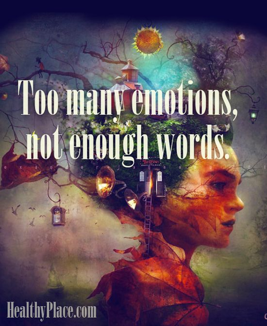Quote on bipolar: To many emotions, not enough words.   www.HealthyPlace.com