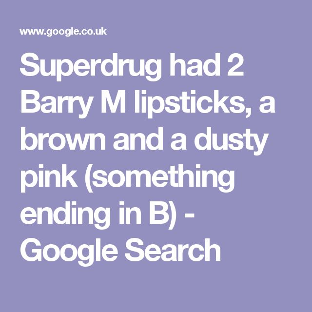 Superdrug had 2 Barry M lipsticks, a brown and a dusty pink (something ending in B) - Google Search