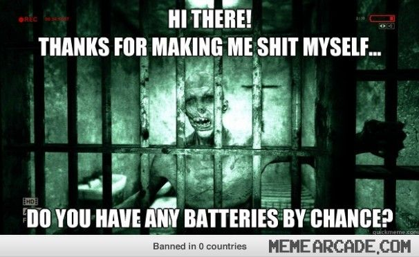 My experience with Outlast.... It's so TRUE