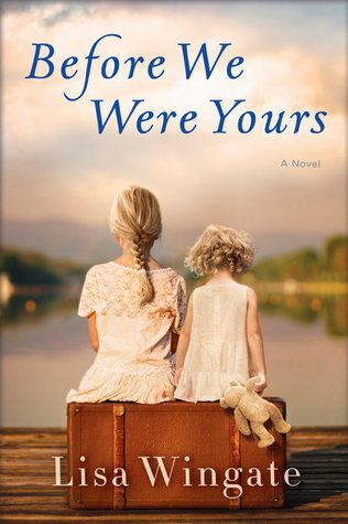 Before We Were Yours, by Lisa Wingate.  October and December 2017
