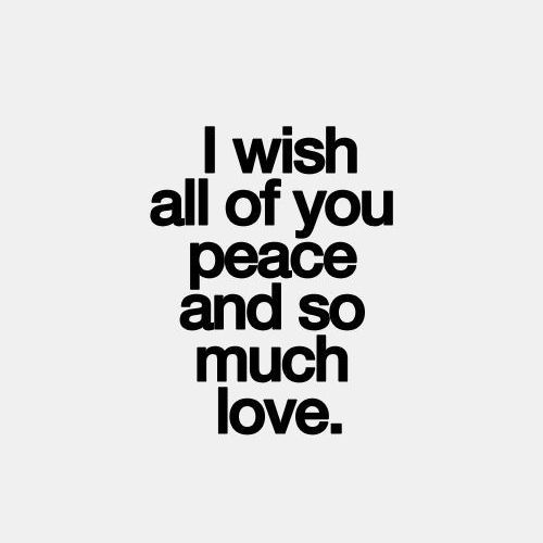 Peace And Love Images And Quotes: I WISH ALL OF YOU PEACE AND SO MUCH LOVE