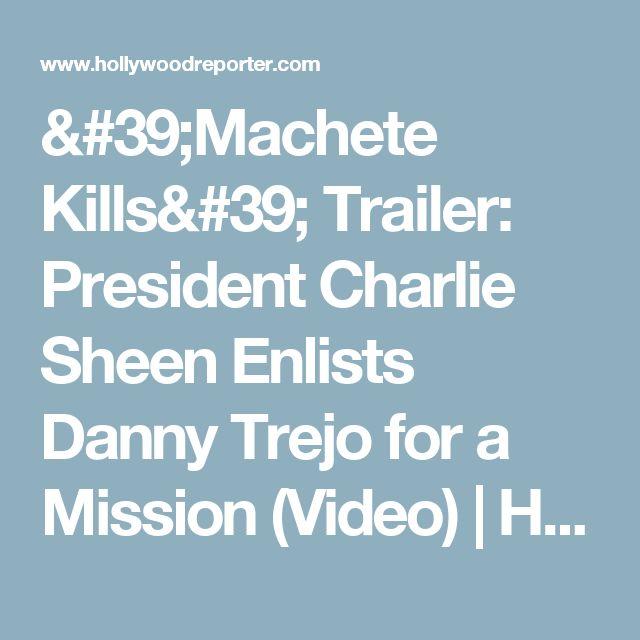 'Machete Kills' Trailer: President Charlie Sheen Enlists Danny Trejo for a Mission (Video) | Hollywood Reporter