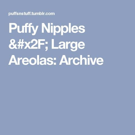 Puffy Nipples / Large Areolas: Archive
