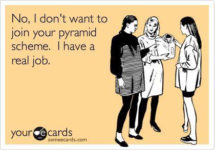 Pyramid scheme nonsense.                                                                                                                                                                                 More