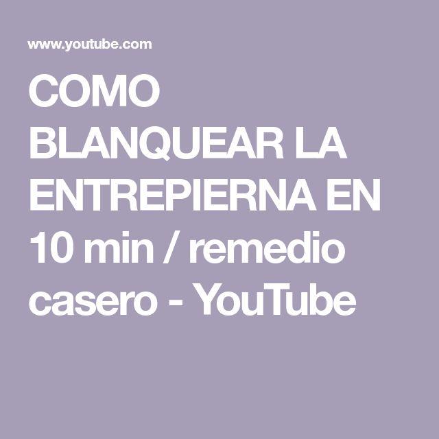 COMO BLANQUEAR LA ENTREPIERNA EN  10 min  /  remedio casero - YouTube