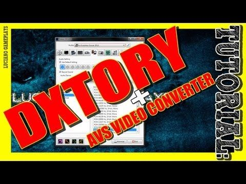 Tutorial Dxtory + AVS Video Converter {Grabación Gameplays}