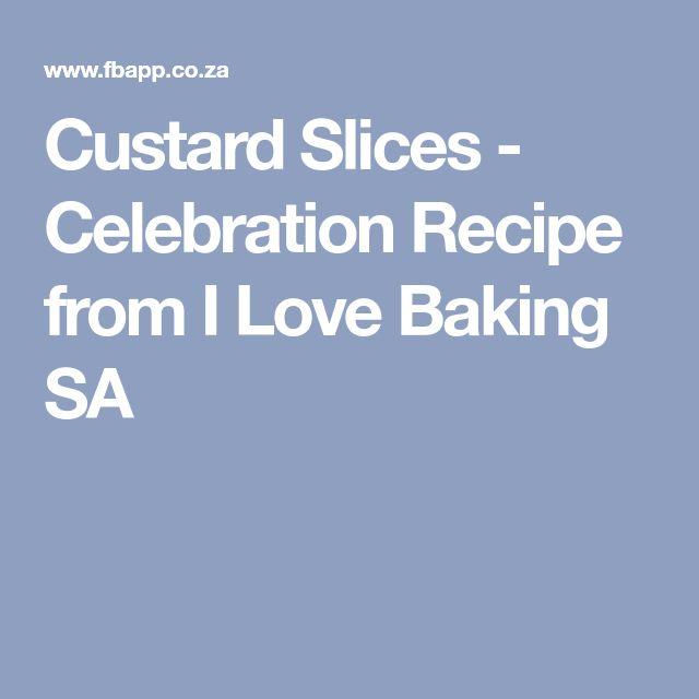 Custard Slices - Celebration Recipe from I Love Baking SA