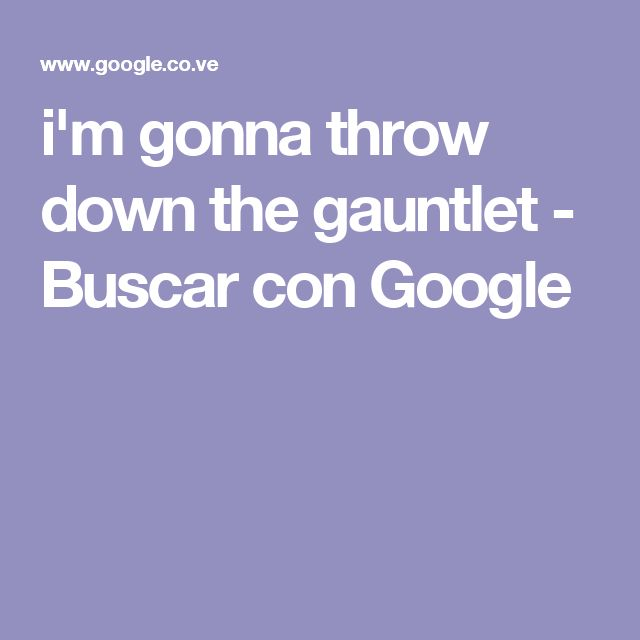 i'm gonna throw down the gauntlet - Buscar con Google