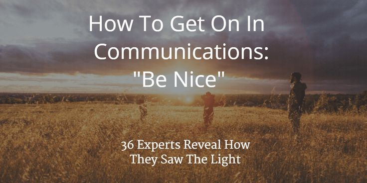 How to get on in Communications: Be nice