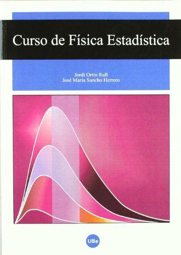 Curso de física estadística / Jordi Ortín Rull, José María Sancho Herrero #novetatsfiq
