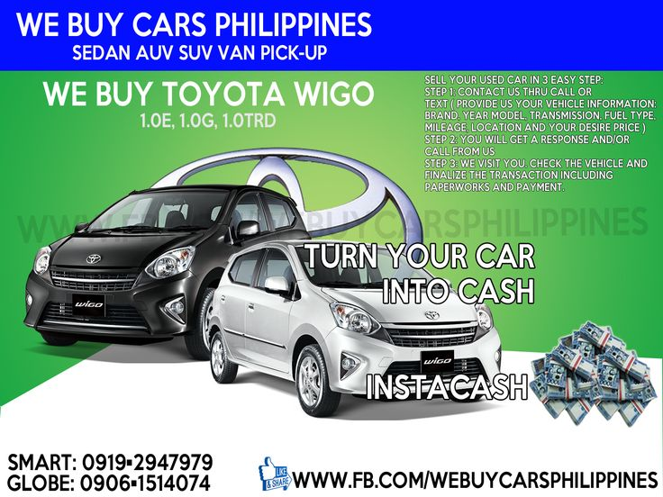 We Buy Used Toyota Wigo Philippines  Contact numbers: SMART: 0919-294-7979 GLOBE: 0927-956-2590 / 0906-151-4074  We Buy Toyota Innova 2.5 V	Dsl A/T	 	 We Buy Toyota Innova 2.0 V	Gas A/T	 	 We Buy Toyota Innova 2.5 G	Dsl A/T	 	 We Buy Toyota Innova 2.0 G	Gas A/T	 	 We Buy Toyota Innova 2.5 G	Dsl M/T	 	 We Buy Toyota Innova 2.0 G	Gas M/T	 	 We Buy Toyota Innova 2.5 E	Dsl A/T	 	 We Buy Toyota Innova 2.0 E	Gas A/T	 	 We Buy Toyota Innova 2.5 E	Dsl M/T	 	 We Buy Toyota Innova 2.0 E	Gas M/T	 	 We