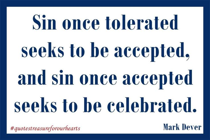13 - Sin once tolerated seeks to be accepted, and sin once accepted seeks to be celebrated. Mark Dever #treasureforourhearts #quotestreasureforourhearts #Christian #quote #Christianquotes #markdever #sinoncetoleratedseekstobeacceptedandsinonceacceptedseekstobecelerated #sadworldwelivein Lin
