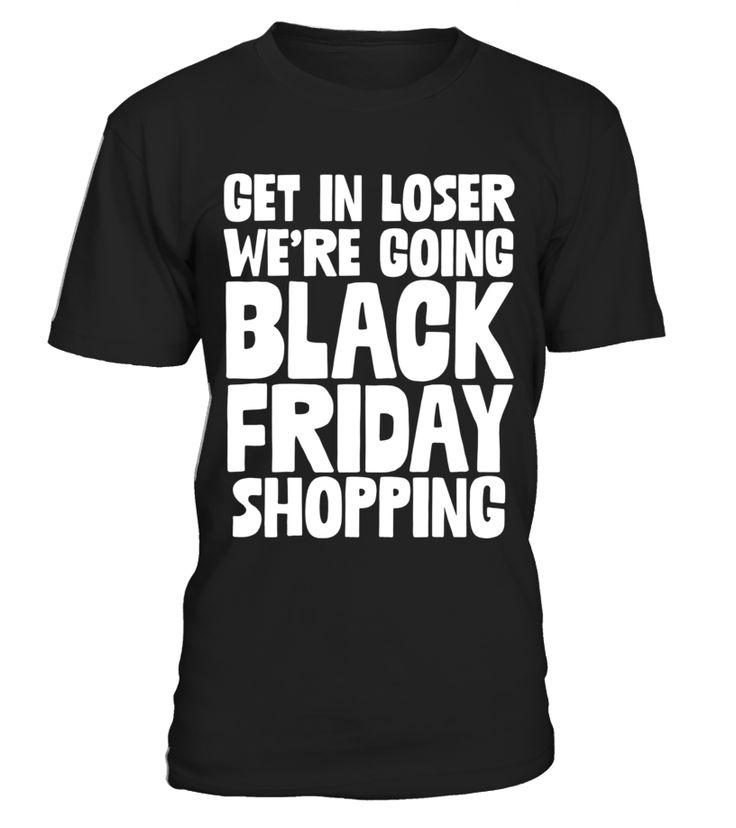 Get In Loser We are Going Black Friday Shopping Gift T-Shirt  #blackFriday#tshirt#tee#gift#holiday#art#design#designer#tshirtformen#tshirtforwomen#besttshirt#funnytshirt#age#name#october#november#december#happy#grandparent#blackFriday#family#thanksgiving#birthday#image#photo#ideas#sweetshirt#bestfriend#nurse#winter#america#american#lovely#unisex#sexy#veteran#cooldesign#mug#mugs#awesome#holiday#season#cuteshirt