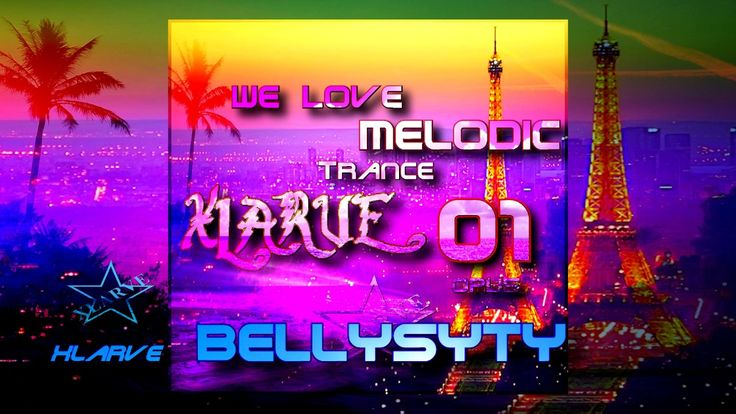 Bellysyty   #Xlarve `We Love Melodic Trance`