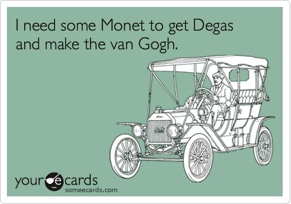 art joke! -This might make a bit more sense if Degas was pronounced De Gas instead of Dega ... Also random fact: the Brits call Van Gogh - Van Goff