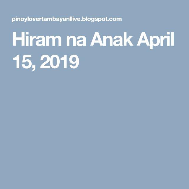 Hiram Na Anak April 15 2019 Hiram April 15 April