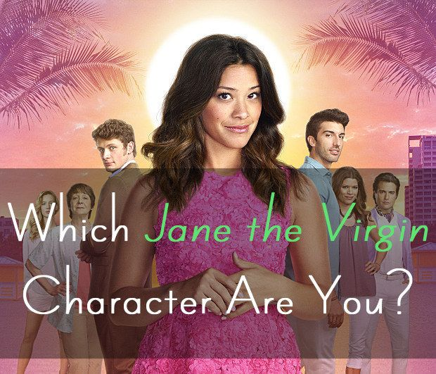 """Which """"Jane The Virgin"""" Character Are YouWhether or not you're actually a virgin like Jane, you possess her deep capacity for empathy, her positive outlook, and her organized and responsible nature. When faced with difficult situations, you have the ability to gather your inner strength and approach them head on. You have a passion for creative thinking and possess big dreams for the future."""