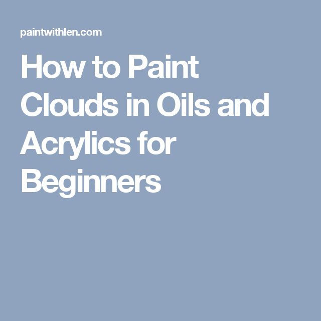 How to Paint Clouds in Oils and Acrylics for Beginners
