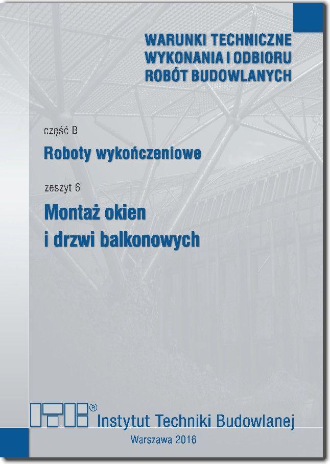 Warunki Techniczne Wykonania i Odbioru Robót Budowlanych, część B, zeszyt 6: Montaż okien i drzwi balkonowych