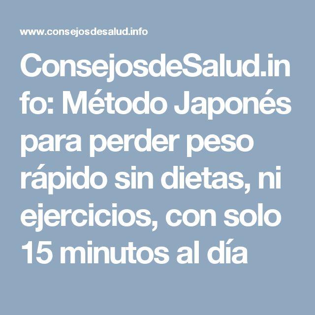 ConsejosdeSalud.info: Método Japonés para perder peso rápido sin dietas, ni ejercicios, con solo 15 minutos al día