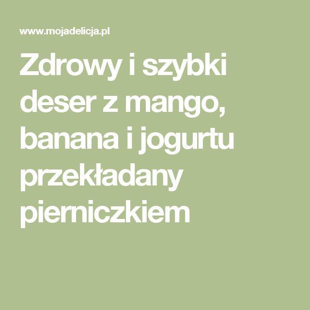 Zdrowy i szybki deser z mango, banana i jogurtu przekładany pierniczkiem