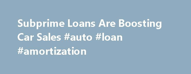 "Subprime Loans Are Boosting Car Sales #auto #loan #amortization http://france.remmont.com/subprime-loans-are-boosting-car-sales-auto-loan-amortization/  #subprime auto loans # Subprime Loans Are Boosting Car Sales A woman came into Alan Helfman's showroom in Houston in October looking to buy a car for her daily commute. Even though her credit score was below 500, in the bottom eighth percentile, she drove away with a new Dodge Dart. A year ago, ""I would've told her don't even bother coming…"