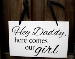 daddy here comes mommy wedding sign. This would be so cute for my sister to walk with!!!