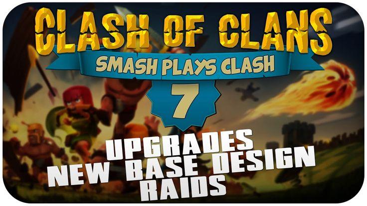 Smash Plays Clash #7   Clash of Clans   Upgrades,New Base Design,Raids  ...